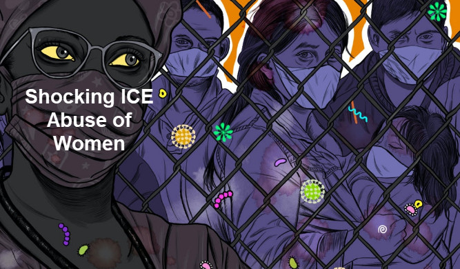 Shocking ICE Abuse of Women Includes Forced Sterilization